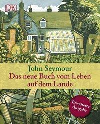 Das neue Buch vom Leben auf dem Lande - John Seymour |
