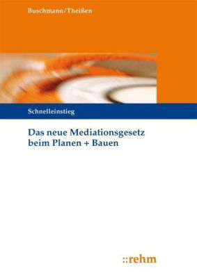 Das neue Mediationsgesetz beim Planen + Bauen, Barbara Buschmann, Rolf Theissen