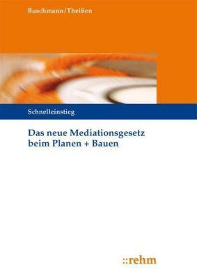 Das neue Mediationsgesetz beim Planen + Bauen, Barbara Buschmann, Rolf Theißen