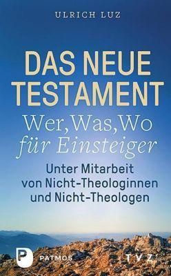 Das Neue Testament - Wer, Was, Wo für Einsteiger, Ulrich Luz