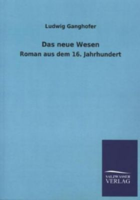 Das neue Wesen - Ludwig Ganghofer |