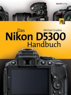 Das Nikon D5300 Handbuch, Michael Gradias