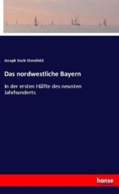 Das nordwestliche Bayern - Joseph Koch-Sternfeld |