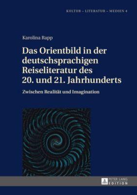 Das Orientbild in der deutschsprachigen Reiseliteratur des 20. und 21. Jahrhunderts, Karolina Rapp