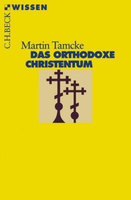 Das orthodoxe Christentum - Martin Tamcke |
