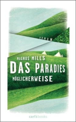 Das Paradies, möglicherweise - Magnus Mills |