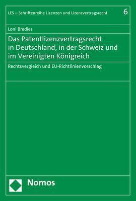 Das Patentlizenzvertragsrecht in Deutschland, in der Schweiz und im Vereinigten Königreich, Loni Bredies