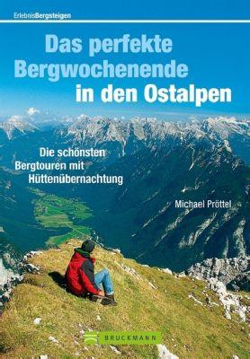 Das perfekte Bergwochenende in den Ostalpen - Michael Pröttel |