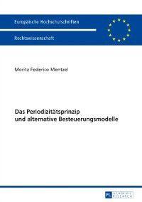 Das Periodizitaetsprinzip und alternative Besteuerungsmodelle, Moritz Mentzel