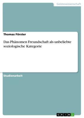 Das Phänomen Freundschaft als unbeliebte soziologische Kategorie, Thomas Förster