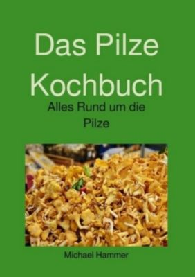Das Pilze Kochbuch - Michael Hammer  