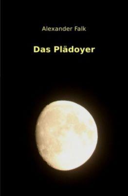 Das Plädoyer - Alexander Falk |