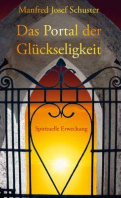 Das Portal der Glückseligkeit - Manfred Josef Schuster |