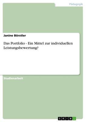 Das Portfolio - Ein Mittel zur individuellen Leistungsbewertung?, Janine Börstler