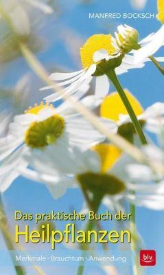 Das praktische Buch der Heilpflanzen - Manfred Bocksch |