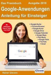 Das Praxisbuch Google-Anwendungen - Anleitung für Einsteiger (Ausgabe 2018), Rainer Gievers
