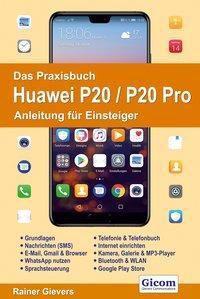 Das Praxisbuch Huawei P20 / P20 Pro - Anleitung für Einsteiger, Rainer Gievers