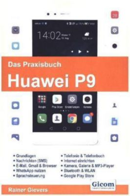 Das Praxisbuch Huawei P9, Rainer Gievers