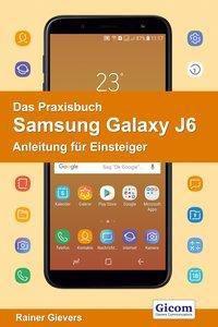 Das Praxisbuch Samsung Galaxy J6 - Anleitung für Einsteiger, Rainer Gievers