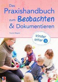Das Praxishandbuch zum Beobachten und Dokumentieren - Kinder unter 3, Yvonne Wagner
