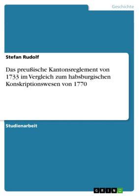 Das preussische Kantonsreglement von 1733 im Vergleich zum habsburgischen Konskriptionswesen von 1770, Stefan Rudolf
