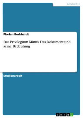 Das Privilegium Minus. Das Dokument und seine Bedeutung, Florian Burkhardt