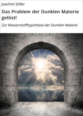 Das Problem der Dunklen Materie gelöst!, Joachim Stiller