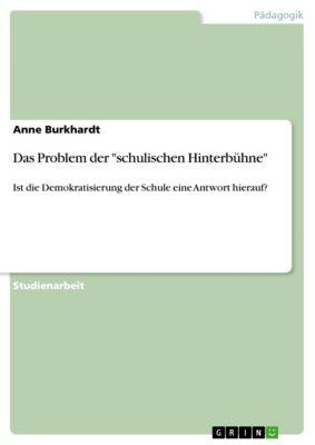 Das Problem der schulischen Hinterbühne, Anne Burkhardt