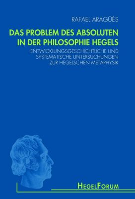 Das Problem des Absoluten in der Philosophie Hegels, Rafael Aragüés