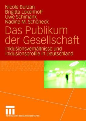 Das Publikum der Gesellschaft, Uwe Schimank, Nicole Burzan, Nadine M. Schöneck, Brigitta Lökenhoff