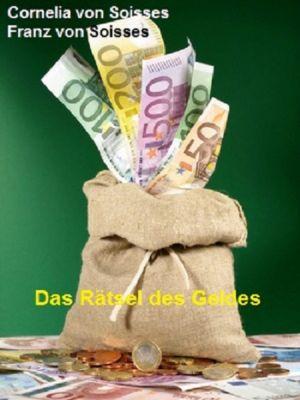 Das Rätsel des Geldes, Franz von Soisses, Cornelia von Soisses