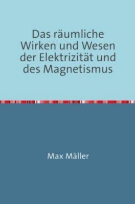 Das räumliche Wirken und Wesen der Elektrizität und des Magnetismus - Max Möller pdf epub