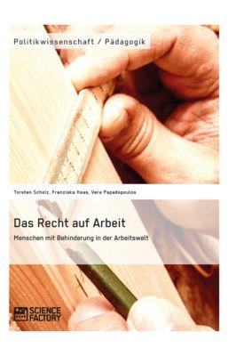 Das Recht auf Arbeit. Menschen mit Behinderung in der Arbeitswelt, Torsten Scholz, Vera Papadopoulos, Franziska Haas