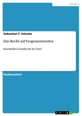 Das Recht auf Vergessenwerden, Sebastian F. Schulze