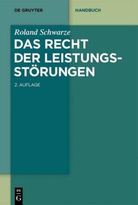 Das Recht der Leistungsstörungen, Roland Schwarze