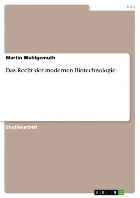 Das Recht der modernen Biotechnologie, Martin Wohlgemuth