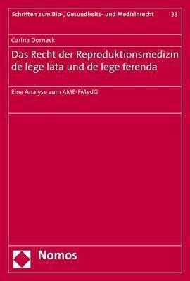 Das Recht der Reproduktionsmedizin de lege lata und de lege ferenda, Carina Dorneck