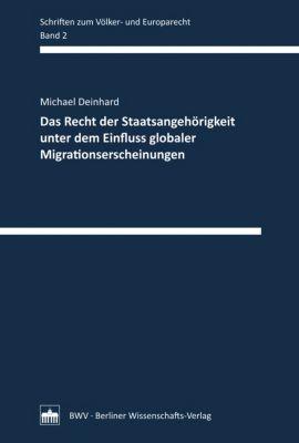 Das Recht der Staatsangehörigkeit unter dem Einfluss globaler Migrationserscheinungen, Michael Deinhard