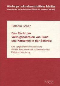 Das Recht der Vollzugspolizeien von Bund und Kantonen in der Schweiz, Barbara Sauer