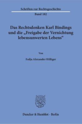 Das Rechtsdenken Karl Bindings und die Freigabe der Vernichtung lebensunwerten Lebens., Fedja Alexander Hilliger