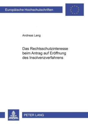 Das Rechtsschutzinteresse beim Antrag auf Eröffnung des Insolvenzverfahrens, Andreas Lang