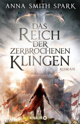 Das Reich der zerbrochenen Klingen - Anna Smith Spark |