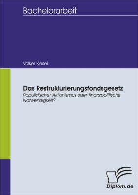 Das Restrukturierungsfondsgesetz - Populistischer Aktionismus oder finanzpolitische Notwendigkeit?, Volker Kiesel