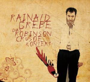 Das Robinson Crusoe Konzert, Rainald Grebe