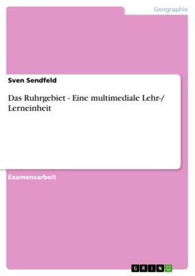 Das Ruhrgebiet - Eine multimediale Lehr-/ Lerneinheit, Sven Sendfeld