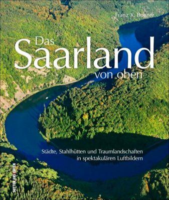Das Saarland von oben - Franz X. Bogner |
