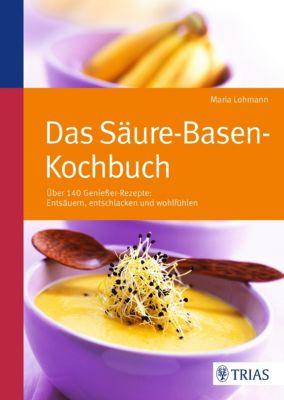 Das Säure-Basen Kochbuch, Maria Lohmann