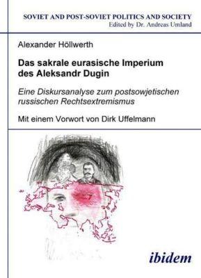 Das sakrale eurasische Imperium des Aleksandr Dugin, Alexander Höllwerth
