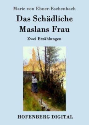 Das Schädliche / Maslans Frau, Marie von Ebner-Eschenbach