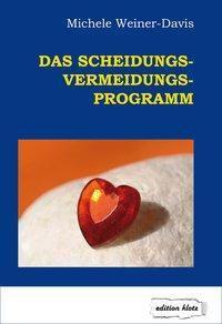 Das Scheidungs-Vermeidungs-Programm - Michele Weiner-Davis |